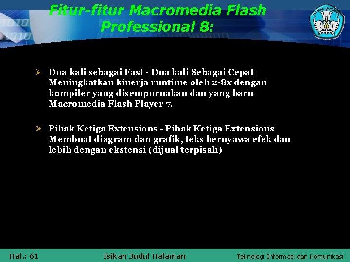 Fitur-fitur Macromedia Flash Professional 8: Ø Dua kali sebagai Fast - Dua kali Sebagai