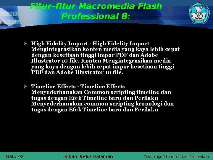 Fitur-fitur Macromedia Flash Professional 8: Ø High Fidelity Import - High Fidelity Import Mengintegrasikan