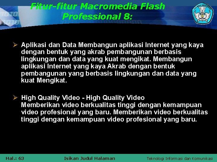 Fitur-fitur Macromedia Flash Professional 8: Ø Aplikasi dan Data Membangun aplikasi Internet yang kaya