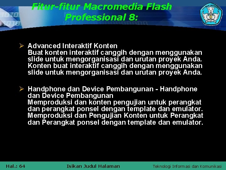 Fitur-fitur Macromedia Flash Professional 8: Ø Advanced Interaktif Konten Buat konten interaktif canggih dengan