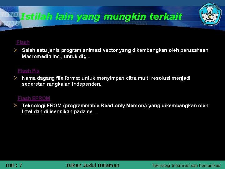 Istilah lain yang mungkin terkait Flash Ø Salah satu jenis program animasi vector