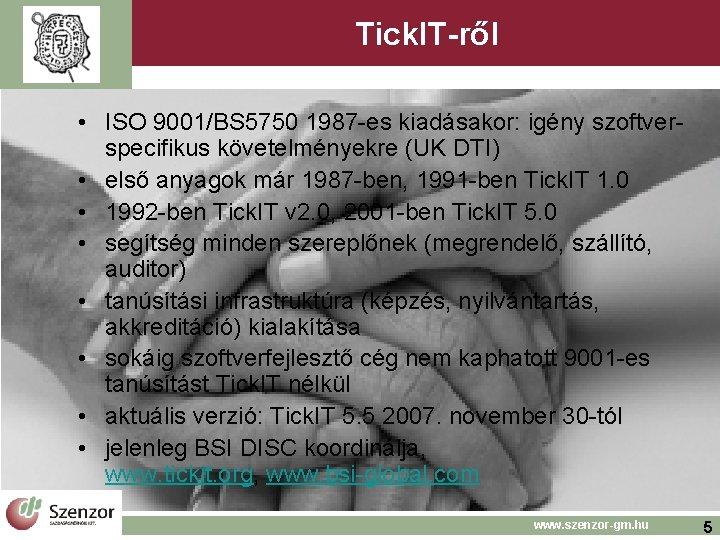 Tick. IT-ről • ISO 9001/BS 5750 1987 -es kiadásakor: igény szoftverspecifikus követelményekre (UK DTI)