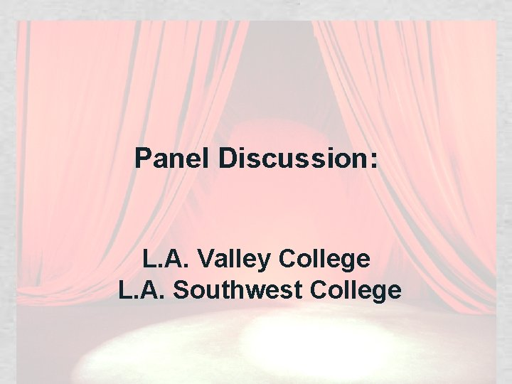 Panel Discussion: L. A. Valley College L. A. Southwest College