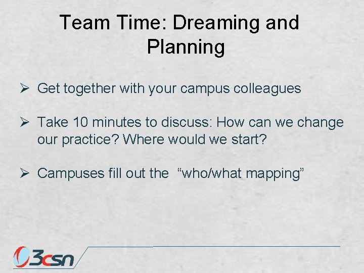 Team Time: Dreaming and Planning Ø Get together with your campus colleagues Ø Take
