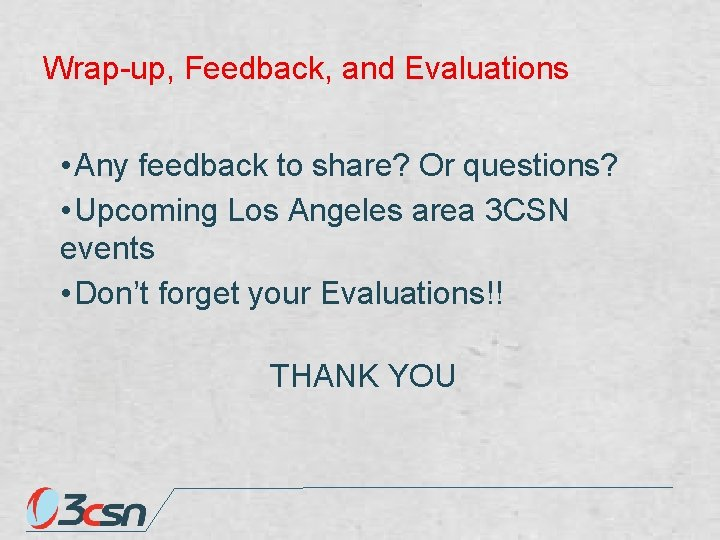 Wrap-up, Feedback, and Evaluations • Any feedback to share? Or questions? • Upcoming Los