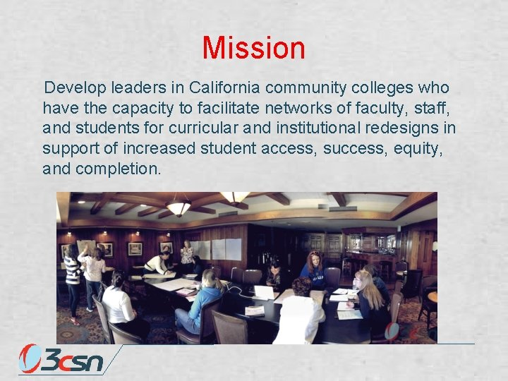 Mission Develop leaders in California community colleges who have the capacity to facilitate networks