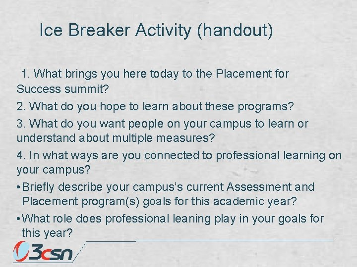 Ice Breaker Activity (handout) 1. What brings you here today to the Placement for