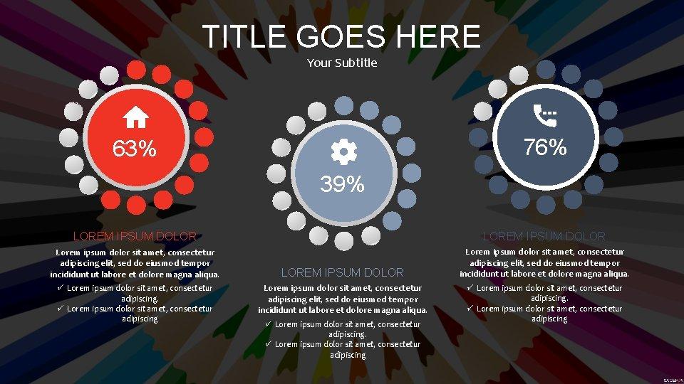 TITLE GOES HERE Your Subtitle 76% 63% 39% LOREM IPSUM DOLOR Lorem ipsum dolor