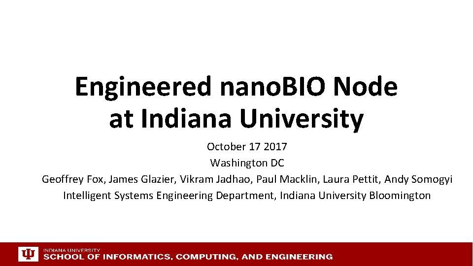 Engineered nano. BIO Node at Indiana University October 17 2017 Washington DC Geoffrey Fox,
