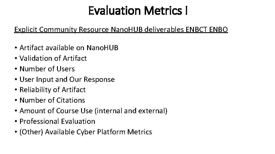 Evaluation Metrics I Explicit Community Resource Nano. HUB deliverables ENBCT ENBO • Artifact available