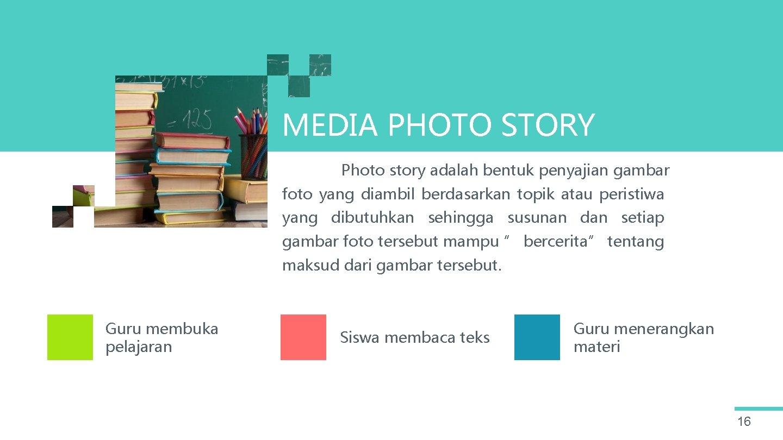 MEDIA PHOTO STORY Photo story adalah bentuk penyajian gambar foto yang diambil berdasarkan topik