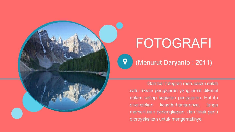 FOTOGRAFI (Menurut Daryanto : 2011) Gambar fotografi merupakan salah satu media pengajaran yang amat