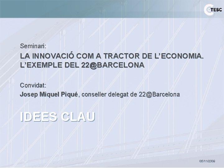 Seminari: LA INNOVACIÓ COM A TRACTOR DE L'ECONOMIA. L'EXEMPLE DEL 22@BARCELONA Convidat: Josep Miquel