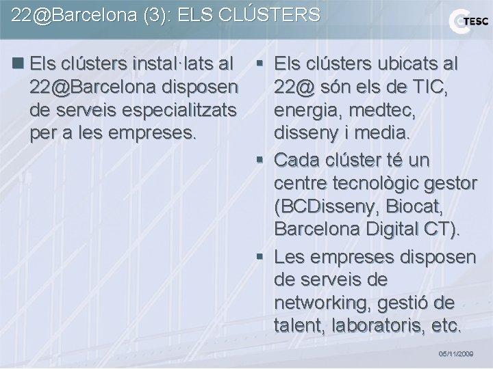 22@Barcelona (3): ELS CLÚSTERS n Els clústers instal·lats al § Els clústers ubicats al
