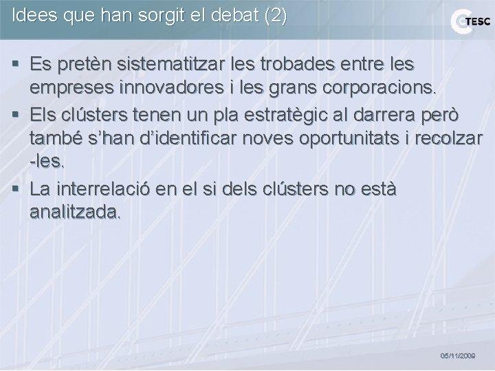 Idees que han sorgit el debat (2) § Es pretèn sistematitzar les trobades entre