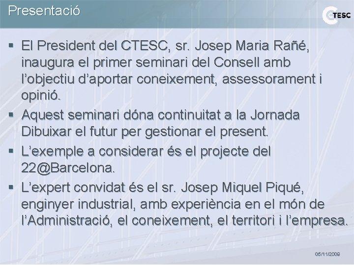 Presentació § El President del CTESC, sr. Josep Maria Rañé, inaugura el primer seminari