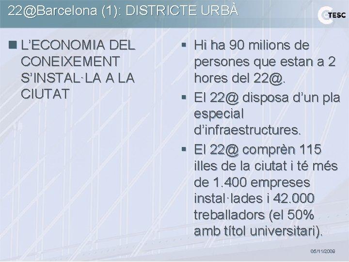 22@Barcelona (1): DISTRICTE URBÀ n L'ECONOMIA DEL CONEIXEMENT S'INSTAL·LA A LA CIUTAT § Hi