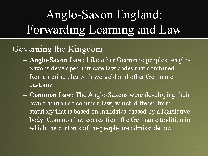 Anglo-Saxon England: Forwarding Learning and Law Governing the Kingdom – Anglo-Saxon Law: Like other