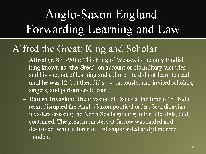 Anglo-Saxon England: Forwarding Learning and Law Alfred the Great: King and Scholar – Alfred