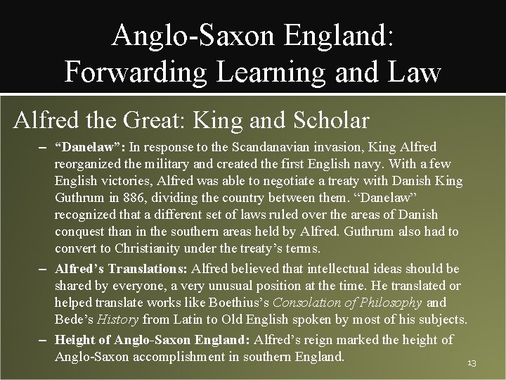 """Anglo-Saxon England: Forwarding Learning and Law Alfred the Great: King and Scholar – """"Danelaw"""":"""