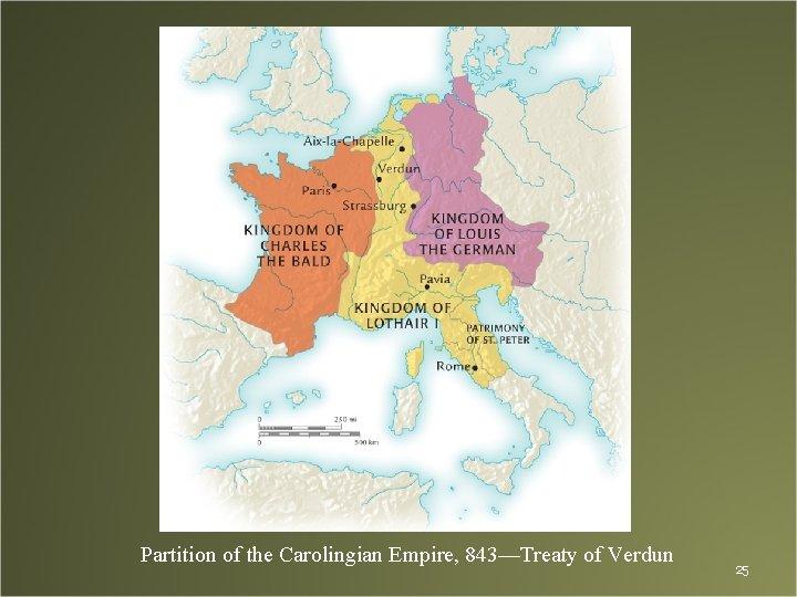 Partition of the Carolingian Empire, 843—Treaty of Verdun 25