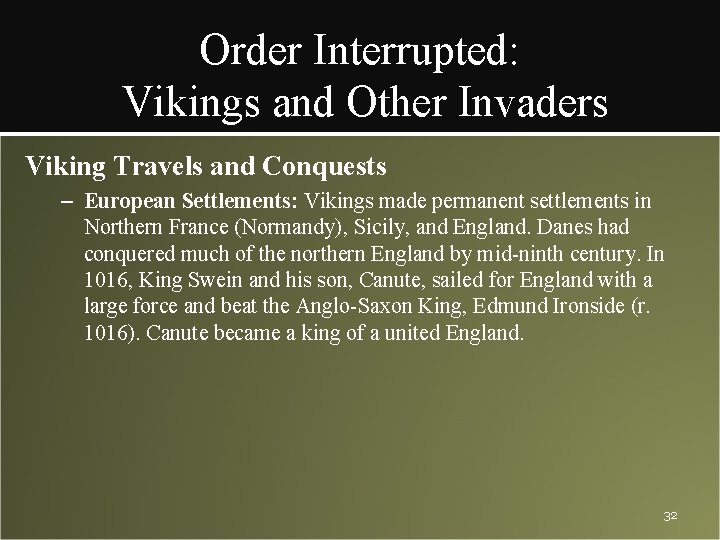 Order Interrupted: Vikings and Other Invaders Viking Travels and Conquests – European Settlements: Vikings