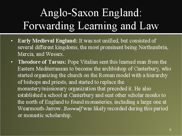 Anglo-Saxon England: Forwarding Learning and Law • Early Medieval England: It was not unified,