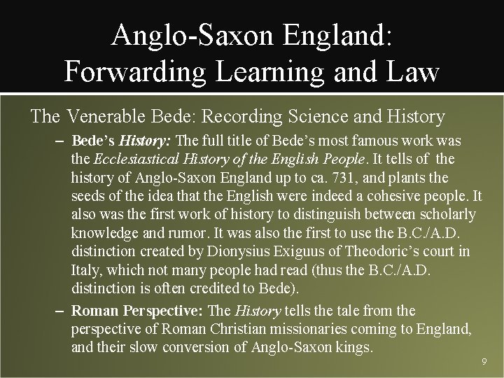 Anglo-Saxon England: Forwarding Learning and Law The Venerable Bede: Recording Science and History –