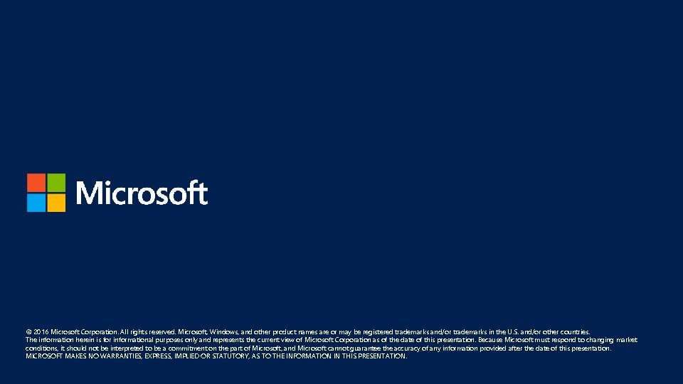 © 2016 Microsoft Corporation. All rights reserved. Microsoft, Windows, and other product names are