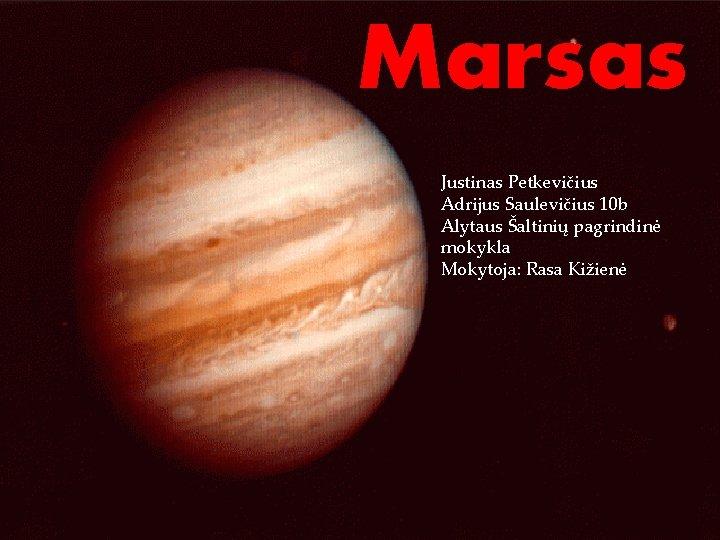 Marsas { Justinas Petkevičius Adrijus Saulevičius 10 b Alytaus Šaltinių pagrindinė mokykla Mokytoja: Rasa