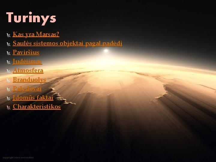 Turinys Kas yra Marsas? Saulės sistemos objektai pagal padėdį Paviršius Judėjimas Atmosfera Branduolys Palydovai