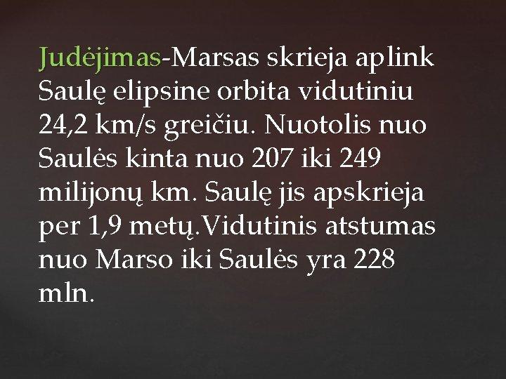 Judėjimas-Marsas skrieja aplink Saulę elipsine orbita vidutiniu 24, 2 km/s greičiu. Nuotolis nuo Saulės