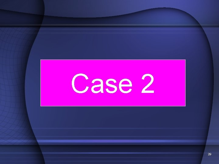 Case 2 29