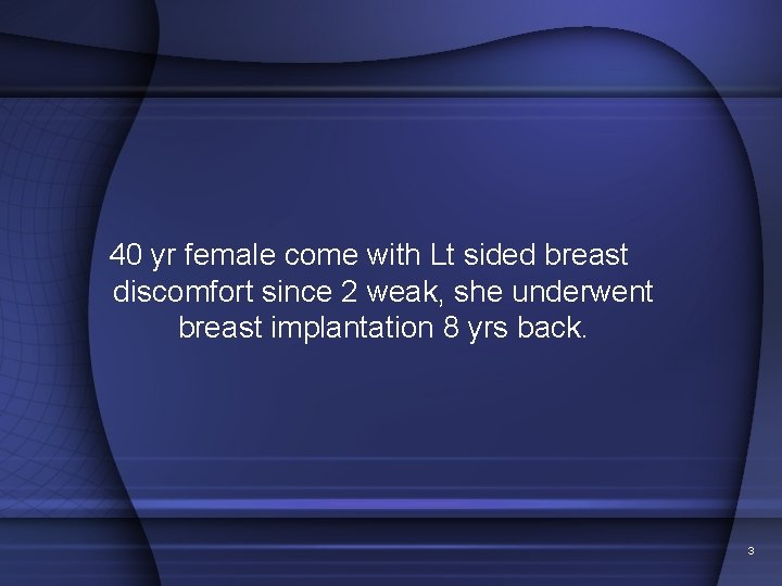 40 yr female come with Lt sided breast discomfort since 2 weak, she underwent