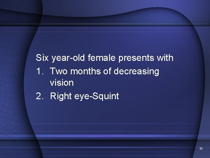 Six year-old female presents with 1. Two months of decreasing vision 2. Right eye-Squint