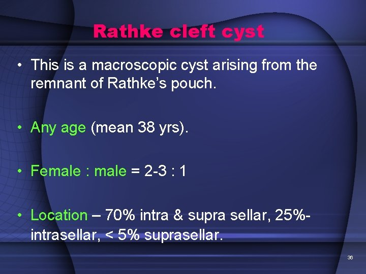 Rathke cleft cyst • This is a macroscopic cyst arising from the remnant of