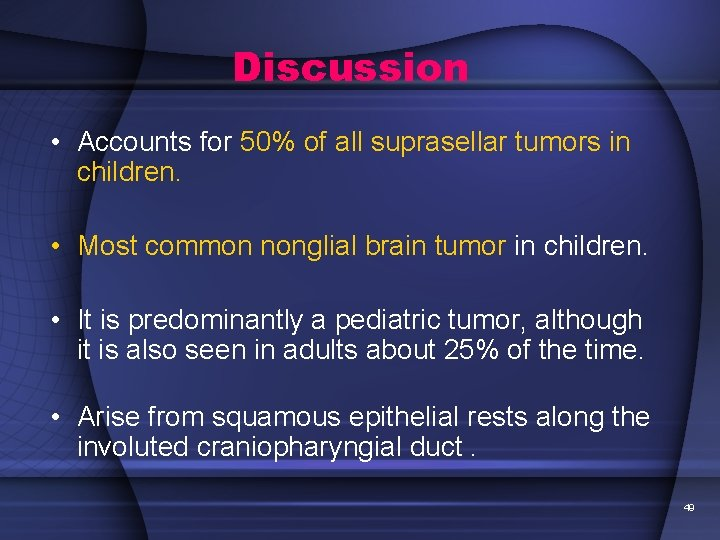Discussion • Accounts for 50% of all suprasellar tumors in children. • Most common