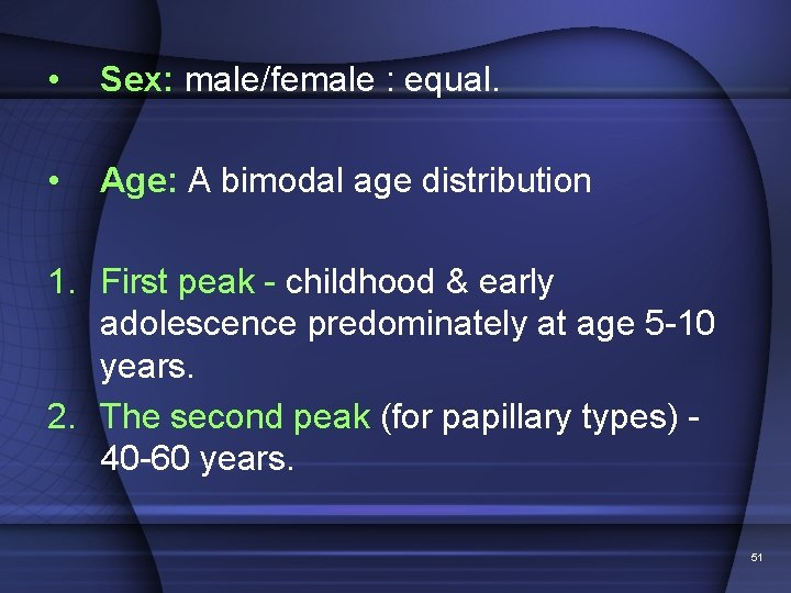 • Sex: male/female : equal. • Age: A bimodal age distribution 1. First