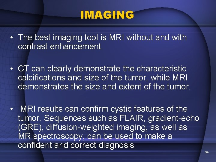 IMAGING • The best imaging tool is MRI without and with contrast enhancement. •