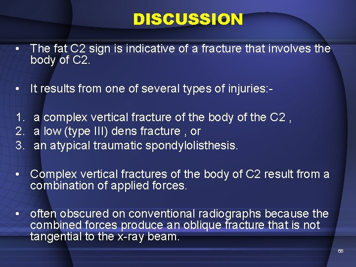 DISCUSSION • The fat C 2 sign is indicative of a fracture that involves