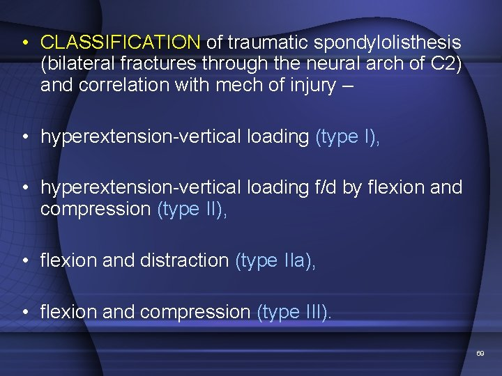 • CLASSIFICATION of traumatic spondylolisthesis (bilateral fractures through the neural arch of C
