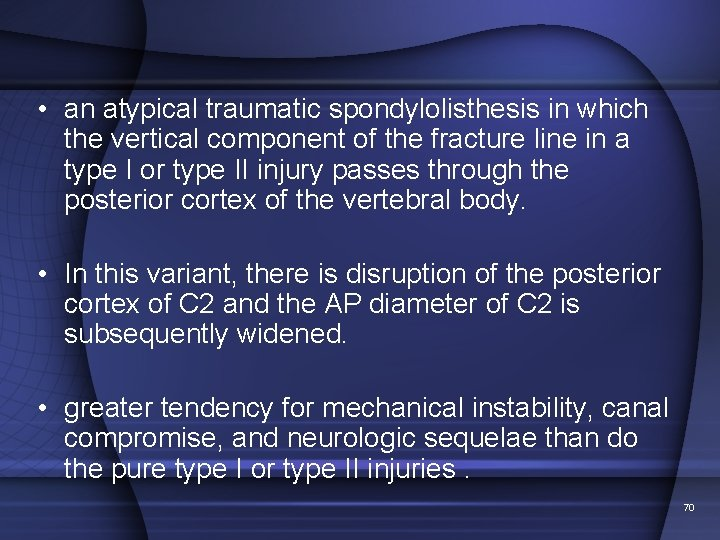 • an atypical traumatic spondylolisthesis in which the vertical component of the fracture