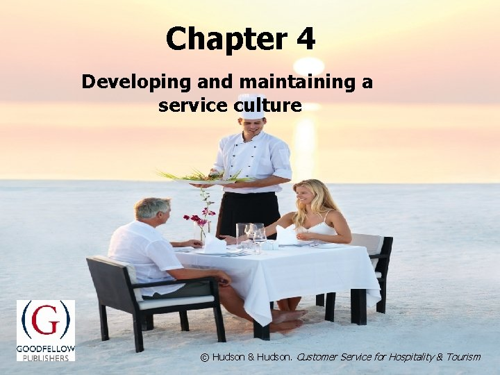 Chapter 4 Developing and maintaining a service culture © Hudson & Hudson. Customer. Servicefor