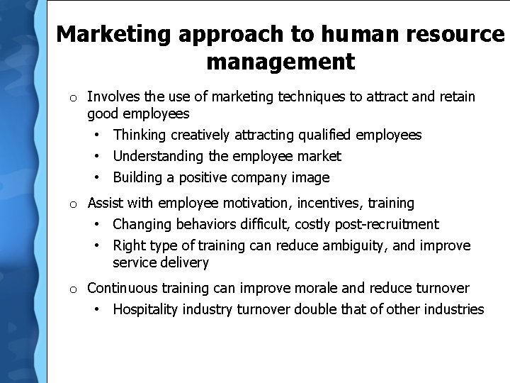 Marketing approach to human resource management o Involves the use of marketing techniques to