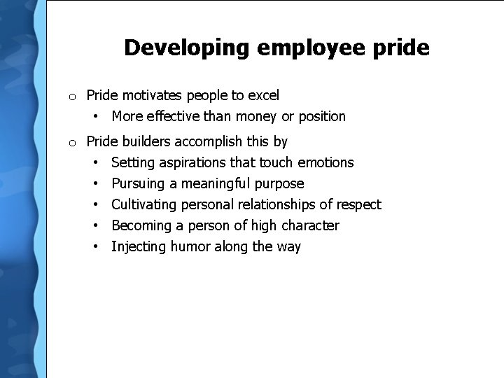 Developing employee pride o Pride motivates people to excel • More effective than money