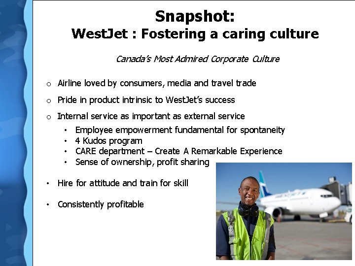 Snapshot: West. Jet : Fostering a caring culture Canada's Most Admired Corporate Culture o