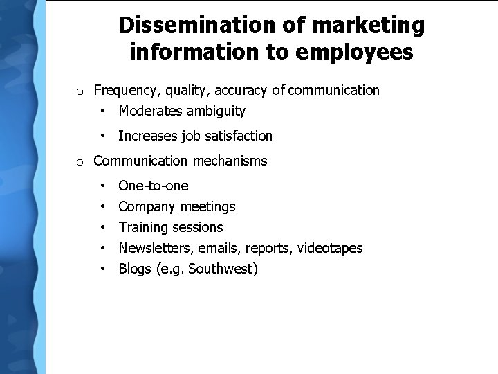 Dissemination of marketing information to employees o Frequency, quality, accuracy of communication • Moderates
