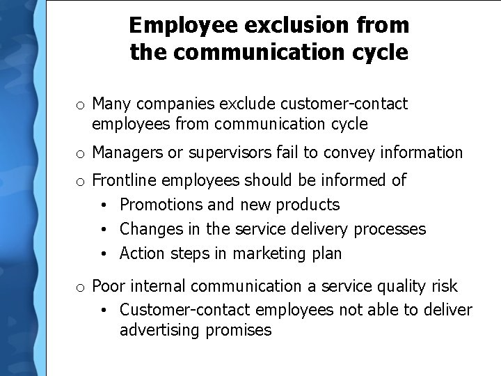 Employee exclusion from the communication cycle o Many companies exclude customer-contact employees from communication