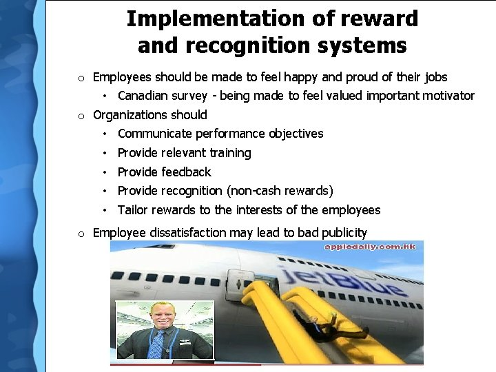 Implementation of reward and recognition systems o Employees should be made to feel happy