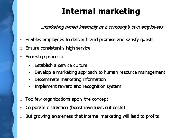 Internal marketing …marketing aimed internally at a company's own employees o Enables employees to